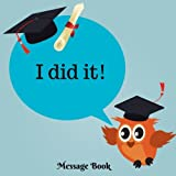 I did It Message Book: Large Graduation Congratulatory Guest Book, Memory Year Book, Keepsake, Scrapbook, High School, College, University Gift For ... Paperback: Volume 8 (Graduation Gifts)