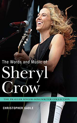 The Words and Music of Sheryl Crow (Praeger Singer-Songwriter Collection) (Word-felsen)