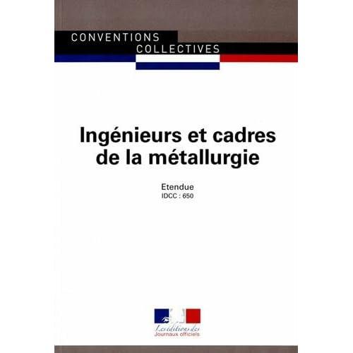 Ingenieurs et cadres de la métallurgie - Convention collective nationale étendue 28ème édition - Brochure n°3025 - IDCC : 650