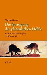 Die Sprengung der platonischen Höhle. Roman und Philosophie im Widerstreit