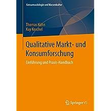 Qualitative Markt- und Konsumforschung: Einführung und Praxis-Handbuch (Konsumsoziologie und Massenkultur)