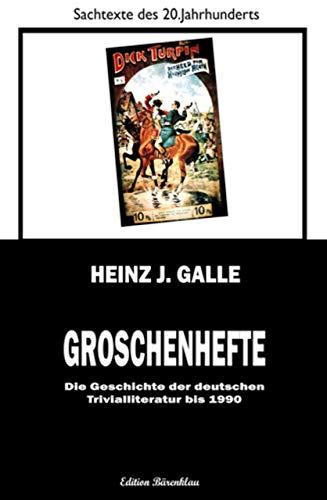 Groschenhefte - Die Geschichte der deutschen Trivialliteratur bis 1990