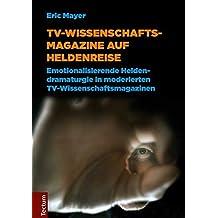 TV-Wissenschaftsmagazine auf Heldenreise: Emotionalisierende Heldendramaturgie in moderierten TV-Wissenschaftsmagazinen