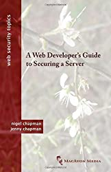 A Web Developer's Guide to Securing a Server (Web Security Topics) by Nigel Chapman (2011-11-22)