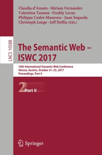 The Semantic Web - ISWC 2017: 16th International Semantic Web Conference, Vienna, Austria, October 21-25, 2017, Proceedings, Part II (Information Systems and Applications, incl. Internet/Web, and HCI)