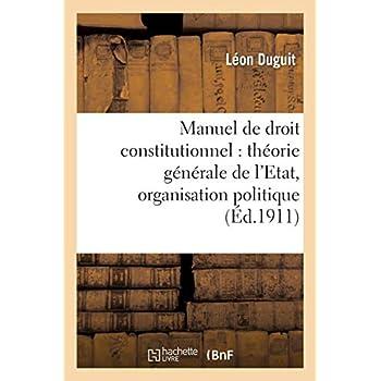 Manuel de droit constitutionnel : théorie générale de l'Etat, organisation politique
