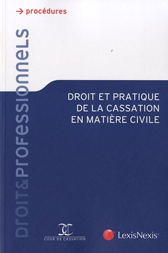 Droit et pratique de la cassation en matière civile