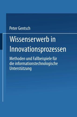 Wissenserwerb in Innovationsprozessen. Methoden und Fallbeispiele für die informationstechnologische Unterstützung (Gabler Edition Wissenschaft)
