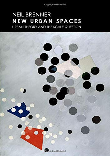 New Urban Spaces: Urban Theory and the Scale Question