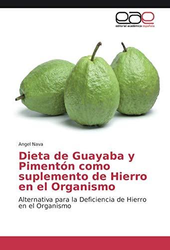 Dieta de Guayaba y Pimentón como suplemento de Hierro en el Organismo: Alternativa para la Deficiencia de Hierro en el Organismo por Angel Nava