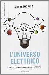 L'universo elettrico. L'elettrizzante storia dell'elettricità (Saggi)