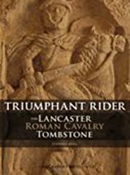 The Lancaster Roman Cavalry Stone: Triumphant Rider by Stephen Bull (2008-06-18)