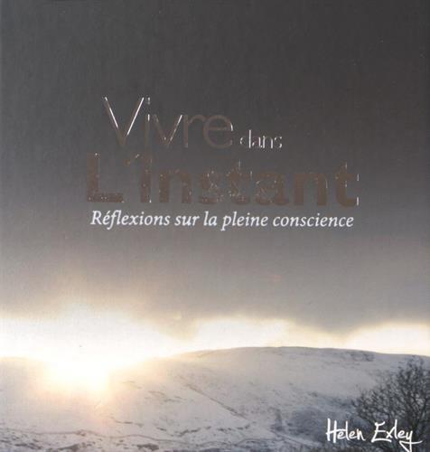 Vivre dans l'instant : Réflexions sur la pleine conscience par Helen Exley, Pam Brown
