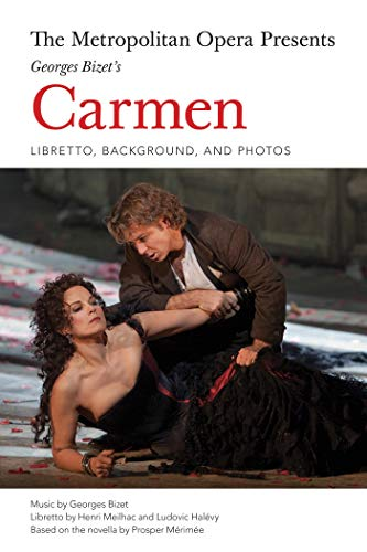 The Metropolitan Opera Presents: Georges Bizet's Carmen: Libretto, Background and Photos (Amadeus) (English Edition)