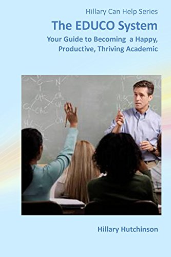 The EDUCO System: Your guide to becoming a happy, productive, thriving academic (Hillary Can Help Book 3) (English Edition)