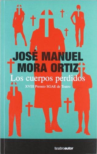 Los Cuerpos Perdidos (Teatro (autor)) por Jose Mora Ortiz