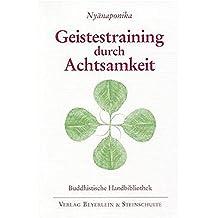 Geistestraining durch Achtsamkeit: Die buddhistische Satipatthana-Methode