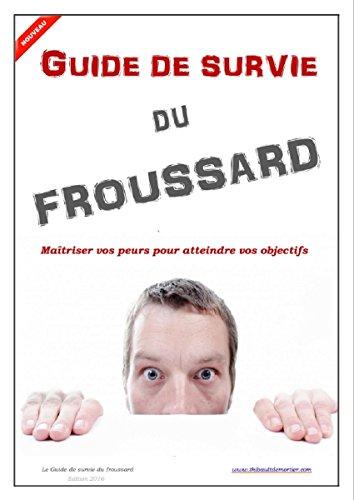 Le Guide de Survie du Froussard: Maîtrisez vos peurs pour atteindre vos objectifs