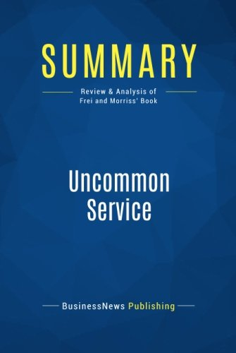 Summary: Uncommon Service: Review and Analysis of Frei and Morriss' Book