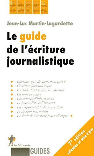 Le guide de l'écriture journalistique par Jean-Luc MARTIN-LAGARDETTE