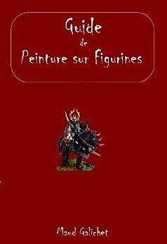 Guide de Peinture sur Figurines par [Galichet, Maud]