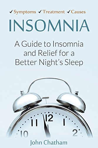 Insomnia: A Guide to Insomnia and Relief for a Better Night's Sleep by Chatham, John (2012) Paperback