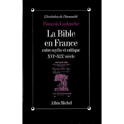 La Bible en France : Entre mythe et critique, XVIe-XIXe siècle