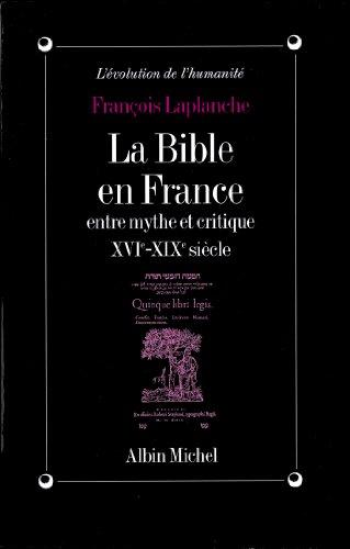 La Bible en France : Entre mythe et critique, XVIe-XIXe siècle par François Laplanche