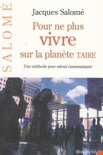 Pour ne plus vivre sur la planète TAIRE: Une méthode pour mieux communiquer