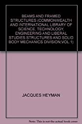 BEAMS AND FRAMED STRUCTURES (COMMONWEALTH AND INTERNATIONAL LIBRARY OF SCIENCE, TECHNOLOGY, ENGINEERING AND LIBERAL STUDIES.STRUCTURES AND SOLID BODY MECHANICS DIVISION;VOL.1)