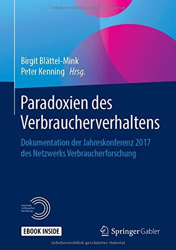 Paradoxien des Verbraucherverhaltens: Dokumentation der Jahreskonferenz 2017 des Netzwerks Verbraucherforschung
