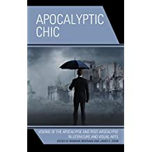 Apocalyptic Chic: Visions of the Apocalypse and Post-Apocalypse in Literature and Visual Arts