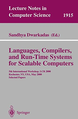 Languages, Compilers, and Run-Time Systems for Scalable Computers: 5th International Workshop, LCR 2000 Rochester, NY, USA, May 25-27, 2000 Selected Papers (Lecture Notes in Computer Science)