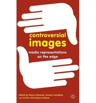 [(Controversial Images: Media Representations on the Edge)] [ Edited by Feona Attwood, Edited by Vincent Campbell, Edited by I. Q. Hunter, Edited by Sharon Lockyer ] [January, 2013] - Iq Edge
