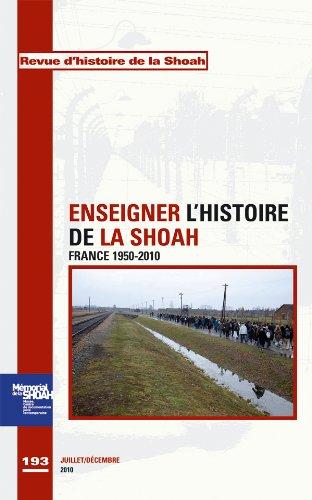 Revue d'histoire de la Shoah, N° 193, juillet-déce : Enseigner l'histoire de la shoah : france 1950-2010