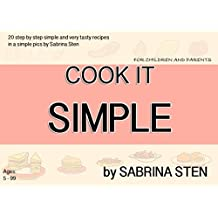 Cook It Simple by Sabrina Sten: The cooking is so fun and easy with our step by step cookbook