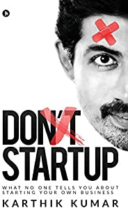 Don't Startup: What No One Tells You about Starting Your Own Busi