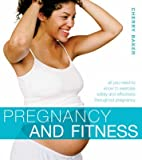 [Pregnancy and Fitness: All You Need to Know to Exercise Safely and Effectively Throughout Pregnancy] (By: Cherry Baker) [published: September, 2006]