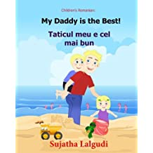 Children's Romanian book: My Daddy is the best. Taticul meu e cel mai bun: (Romanian Edition) Kids book in Romanian. (Bilingual Edition) English ... Romanian picture books for children)