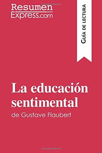 La educación sentimental de Gustave Flaubert (Guía de lectura): Resumen Y Análisis Completo por Resumenexpress.Com