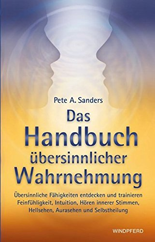 Das-Handbuch-bersinnlicher-Wahrnehmung-bersinnliche-Fhigkeiten-entdecken-und-trainieren-Feinfhligkeit-Intuition-Hren-innerer-Stimmen-Hellsehen-Aurasehen-und-Selbstheilung