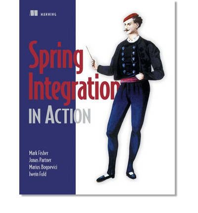 [( Spring Integration in Action - IPS [ SPRING INTEGRATION IN ACTION - IPS ] By Fisher, Mark ( Author )Sep-26-2012 Paperback By Fisher, Mark ( Author ) Paperback Sep - 2012)] Paperback