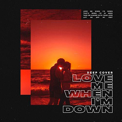 Love Me When I'm Down (Original Version)