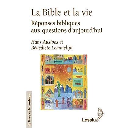 La Bible et la vie - Réponses bibliques aux questions d'aujourd'hui