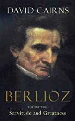 Berlioz: Volume Two: Servitude and Greatness, 1832-1869 by Cairns, David (2003) Paperback