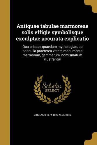 antiquae-tabulae-marmoreae-solis-effigie-symbolisque-exculptae-accurata-explicatio-qua-priscae-quaed
