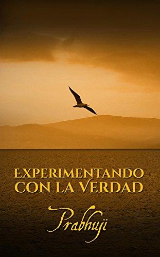 Experimentando con la Verdad por Jose Luis Montecinos Prabhuji