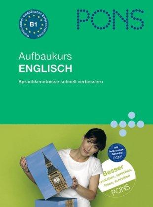 PONS Aufbau-Sprachkurs Englisch für Fortgeschrittene. Sprachkenntnisse mühelos erweitern. Buch und...