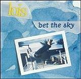 Songtexte von Lois - Bet the Sky