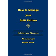 How to Manage Your Shift Patterns: Holidays and Absences